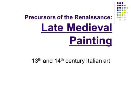 Precursors of the Renaissance: Late Medieval Painting