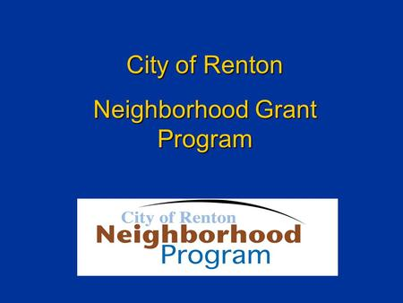 City of Renton Neighborhood Grant Program. Purpose of Program Positive communication between residents and the City Foster a sense of community Address.