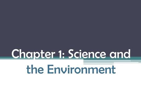 Chapter 1: Science and the Environment
