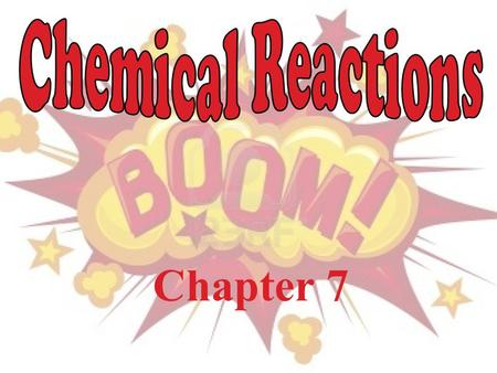 Chemical Reactions Chapter 7.