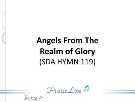 Song > Angels From The Realm of Glory (SDA HYMN 119)