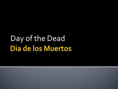 Day of the Dead.  Independent Project  Research/Write About- History, Origins, Purpose, Art etc. (paragraph form, plagiarized works will receive no.