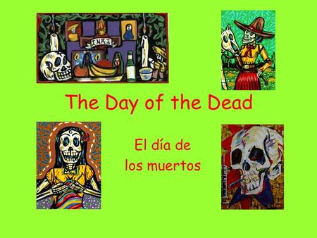 The Day of the Dead El día de los muertos. Vamos a ver…  s/2005/10/1031_051031_video_muerto s.html.