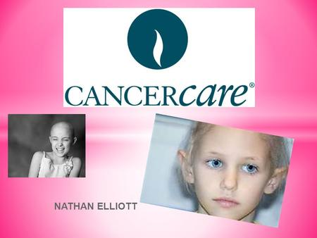 NATHAN ELLIOTT. Mission statement: * Their mission is the eradication of cancer and the enhancement of the quality of life of people living with cancer.