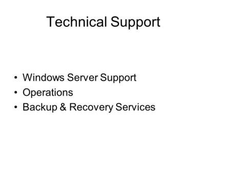 Technical Support Windows Server Support Operations Backup & Recovery Services.