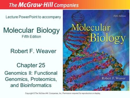 Molecular Biology Fifth Edition Chapter 25 Genomics II: Functional Genomics, Proteomics, and Bioinformatics Lecture PowerPoint to accompany Robert F. Weaver.