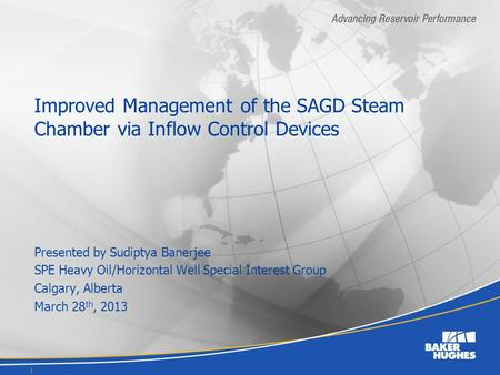 Improved Management of the SAGD Steam Chamber via Inflow Control Devices Presented by Sudiptya Banerjee SPE Heavy Oil/Horizontal Well Special Interest.