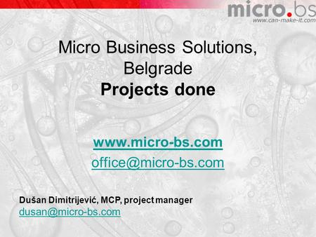Micro Business Solutions, Belgrade Projects done  Dušan Dimitrijević, MCP, project manager