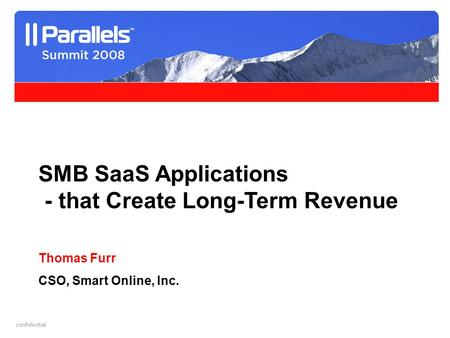 Helping people work more effectively. confidential SMB SaaS Applications - that Create Long-Term Revenue Thomas Furr CSO, Smart Online, Inc.
