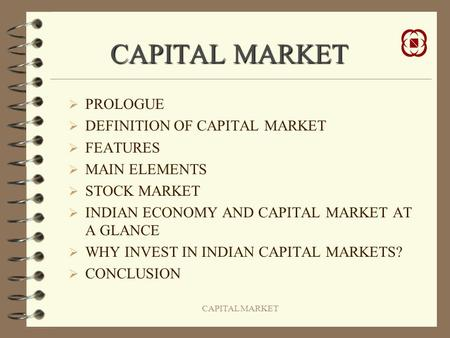 CAPITAL MARKET PROLOGUE DEFINITION OF CAPITAL MARKET FEATURES