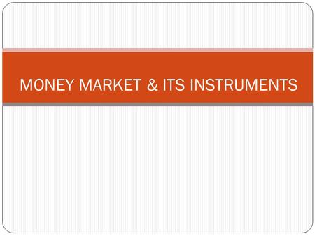 "MONEY <strong>MARKET</strong> & ITS INSTRUMENTS. What is Money <strong>Market</strong>? As per RBI definitions "" A <strong>market</strong> for short terms financial assets that are close substitute for."