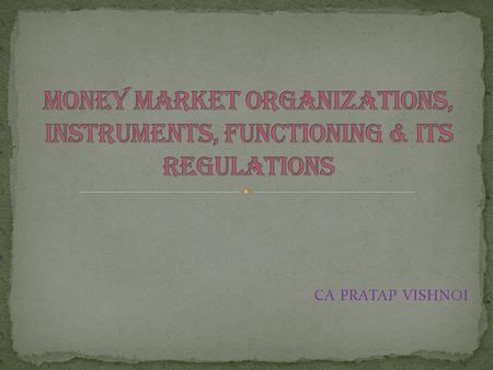 CA PRATAP VISHNOI. The money market is a key component of the financial system as it is the fulcrum of monetary operations conducted by the central bank.