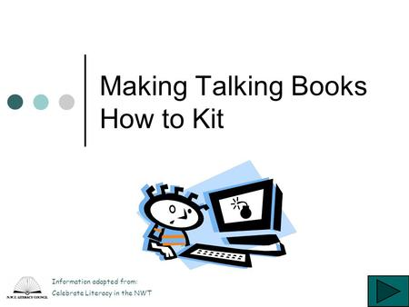 Making Talking Books How to Kit Information adapted from: Celebrate Literacy in the NWT.