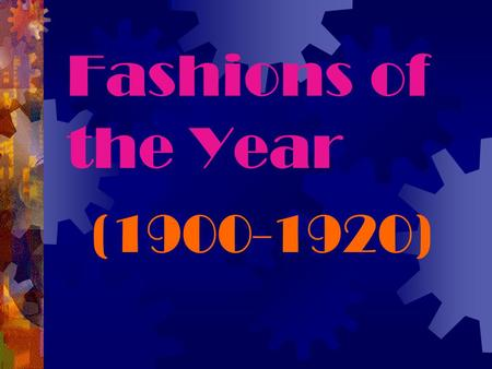 Fashions of the Year (1900-1920).