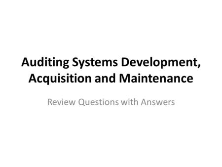 Auditing Systems Development, Acquisition and Maintenance