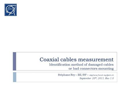 Coaxial cables measurement Identification method of damaged cables or bad connectors mounting Stéphane Rey – BE/RF – September.