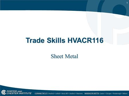 1 Trade Skills HVACR116 Sheet Metal. 2 The most common types of Sheet Metal material used in HVAC are: –Aluminum –Stainless Steel The most common types.