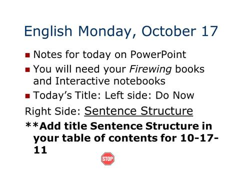 English Monday, October 17 Notes for today on PowerPoint You will need your Firewing books and Interactive notebooks Today's Title: Left side: Do Now.