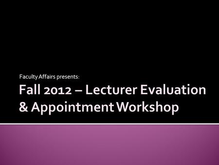 Faculty Affairs presents:.  Conditions of Appointment  Lecturer Evaluation Process  Reappointment  Entitlements  Order of Assignment  Salary  New.
