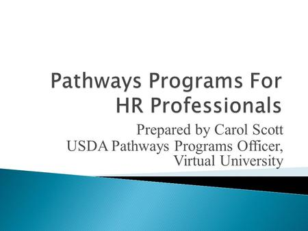 Prepared by Carol Scott USDA Pathways Programs Officer, Virtual University.