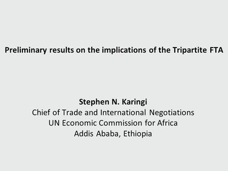 Preliminary results on the implications of the Tripartite FTA Stephen N. Karingi Chief of Trade and International Negotiations UN Economic Commission for.