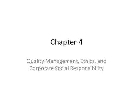 Chapter 4 Quality Management, Ethics, and Corporate Social Responsibility.