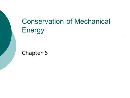 Conservation of Mechanical Energy Chapter 6. Energy  As you know, energy comes in many forms. Kinetic Energy Potential Energy  Gravitational Potential.