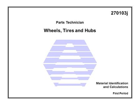 Wheels, Tires and Hubs Parts Technician First Period Material Identification and Calculations 270103j.