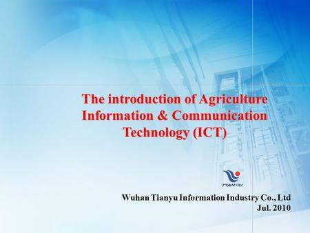 The introduction of Agriculture Information & Communication Technology (ICT) Wuhan Tianyu Information Industry Co., Ltd Jul. 2010.