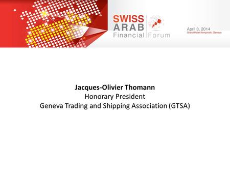 Jacques-Olivier Thomann Honorary President Geneva Trading and Shipping Association (GTSA)