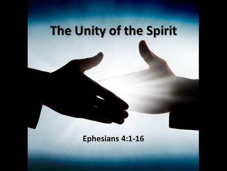 The Unity of the Spirit Ephesians 4:1-16. Walk in Unity Having written about the Christian's wealth in Christ (Ephesians 1-3), Paul is now ready to write.