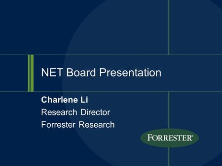 Charlene Li Research Director Forrester Research NET Board Presentation.