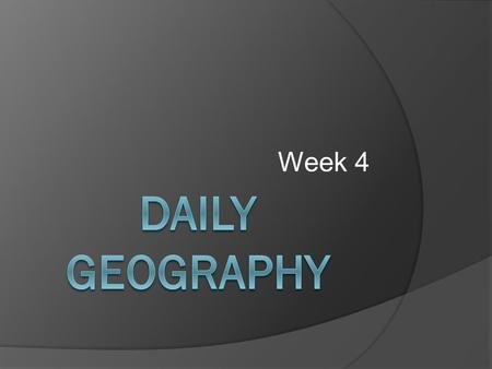 Week 4 Daily Geography.