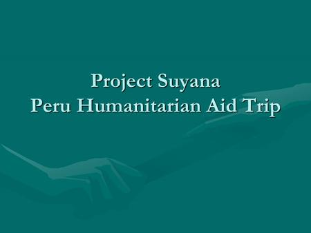 Project Suyana Peru Humanitarian Aid Trip. Who We Are A diverse, student-led, non-profit organization Project Suyana aims to assimilate students from.