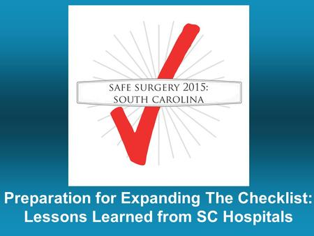 Preparation for Expanding The Checklist: Lessons Learned from SC Hospitals.