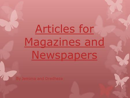 Articles for Magazines and Newspapers By Jemima and Dredheza.