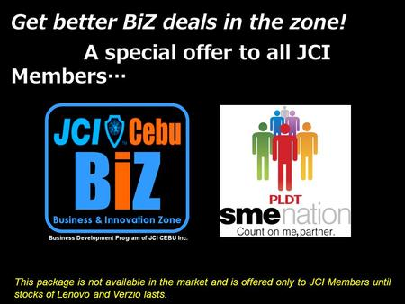 Get better BiZ deals in the zone! A special offer to all JCI Members… This package is not available in the market and is offered only to JCI Members until.