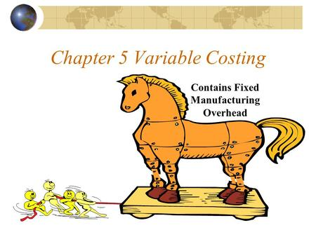 Chapter 5 Variable Costing Contains Fixed Manufacturing Overhead.