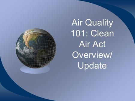 Air Quality 101: Clean Air Act Overview/ Update. 2 Origins of the Clean Air Act Historic air pollution Donora, Pennsylvania, 1948 1970 1977 – PSD, tribes.
