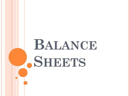 B ALANCE S HEETS. W HAT YOU NEED TO K NOW A balance sheet is an accounting state that shows an organization's assets and liabilities at a particular point.