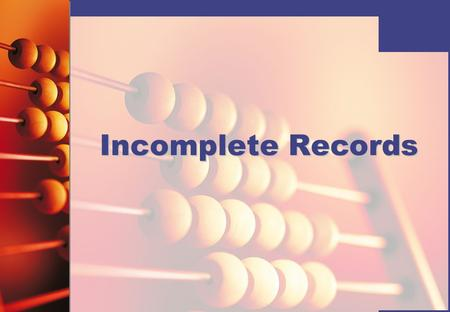 Incomplete Records. © Hodder Education 2008 Accounting ratios It is sometimes possible to use accounting ratios to calculate missing figures. Three common.