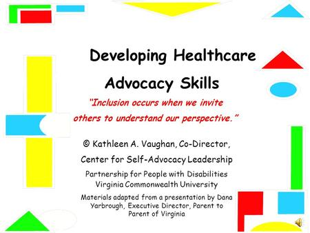 "Developing Healthcare Advocacy Skills ""Inclusion occurs when we invite others to understand our perspective."" © Kathleen A. Vaughan, Co-Director, Center."