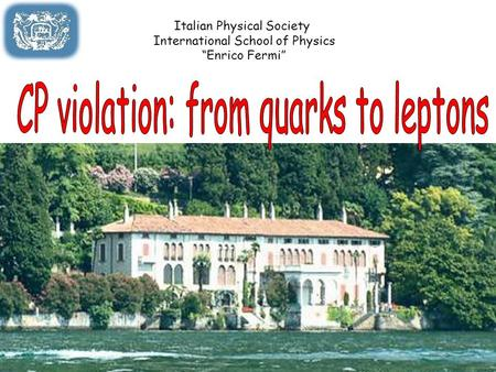 "Italian Physical Society International School of Physics ""Enrico Fermi"""