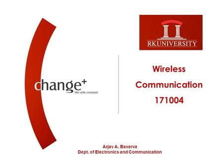Wireless Communication 171004 Arjav A. Bavarva Dept. of Electronics and Communication.