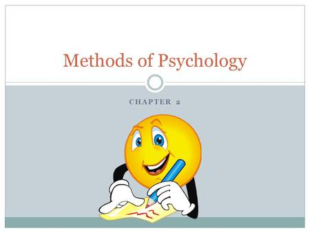 CHAPTER 2 Methods of Psychology. Crash Course What are the steps in the scientific method?