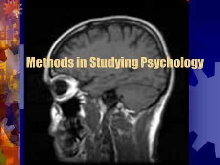 Methods in Studying Psychology. Conducting Psychological Research Psychology is an experimental science and uses evidence to support is theories and principles.