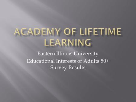 Eastern Illinois University Educational Interests of Adults 50+ Survey Results.