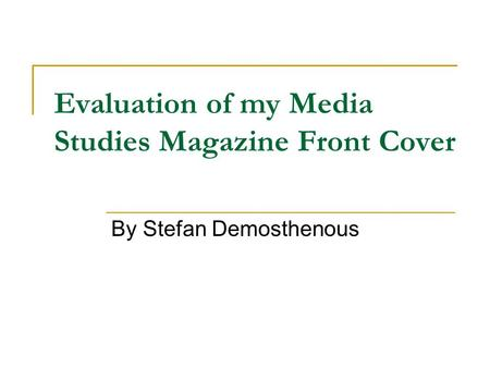 Evaluation of my Media Studies Magazine Front Cover By Stefan Demosthenous.