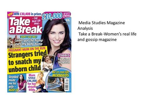 Media Studies Magazine Analysis Take a Break-Women's real life and gossip magazine.