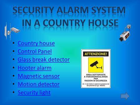 Country house Control Panel Glass break detector Hooter alarm Magnetic sensor Motion detector Security light.